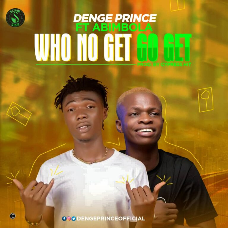 Download Mp3: Denge Prince – Who No Get Go Get ft Abimbola